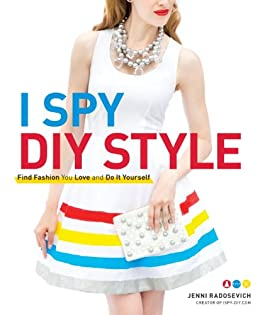 I Spy DIY Style: Find Fashion You Love and Do It Yourself by [Radosevich, Jenni]