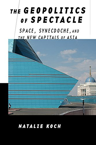 The Geopolitics of Spectacle: Space, Synecdoche, and the New Capitals of Asia