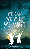 WE CAN, WE WILL, WE MUST - A story of love & inspiration to win life when it hits you hard