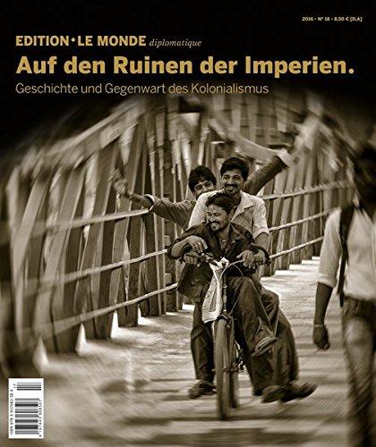 Auf den Ruinen der Imperien: Geschichte und Gegenwart des Kolonialismus (Edition Le Monde diplomatique)