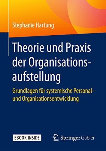 Theorie und Praxis der Organisationsaufstellung: Grundlagen für systemische Personal- und Organisationsentwicklung