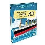 Costruisci il Titanic 3D. La storia del Titanic. Viaggia, conosci, esplora. Ediz. a colori. Con Giocattolo
