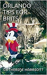 Orlando Tips for Brits: Comprehensive Guide for Visitors, Holiday Home Investors, and anyone thinking of moving to the Sunshine State