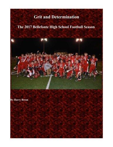 Grit and Determination: The 2017 Bellefonte High School Football Season por Mr. Harry Breon