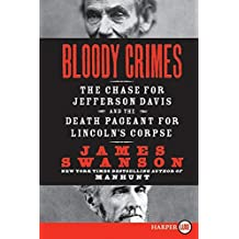 Bloody Crimes: The Chase for Jefferson Davis and the Death Pageant for Lincoln's Corpse by James L Swanson (2010-10-26)