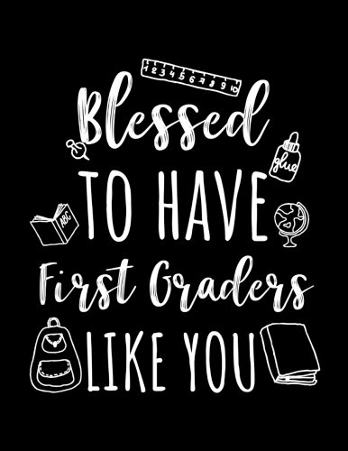 Blessed To Have First Graders Like You: First Grade Teacher Appreciation Journal Notebook