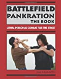 Battlefield Pankration: The Book: Lethal Personal Combat for the Street