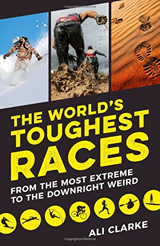 The World's Toughest Races: From the Most Extreme to the Downright Weird