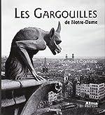 Les Gargouilles de Notre-Dame - Médiévalisme et monstres de la modernité de Michael Camille