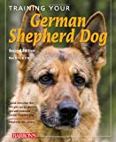 Training Your German Shepherd (Training Your Dog Series)