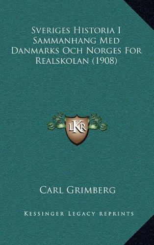 Sveriges Historia I Sammanhang Med Danmarks Och Norges for Realskolan (1908)