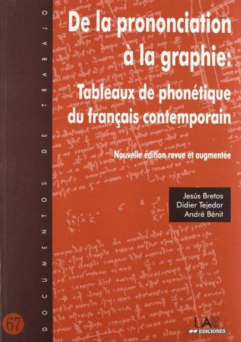 De la prononciation à la graphie: Tableaux de phonétique du français contemporain.: Nouvelle édition revue et augmentée (Documentos de Trabajo)