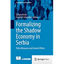 Formalizing the Shadow Economy in Serbia: Policy Measures and Growth Effects (Contributions to Economics)