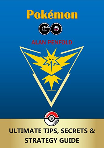 Pokemon Go: The Ultimate Tips, Secrets & Strategy Game Guide For Beginners and Advanced Players (Plus Tricks, Hints, Cheats on iOS & Android) (English Edition)