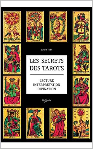 LES SECRETS DES TAROTS: Lecture Interprtation & Divination