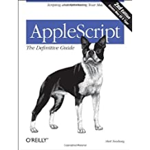 AppleScript: The Definitive Guide: Scripting and Automating Your Mac by Matt Neuburg (2006-01-14)