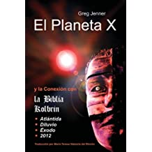 El Planeta X y La Conexion Con La Biblia Kolbrin: El Motivo Por El Cual La Biblia Kolbrin Es La Piedra Rosetta del Planeta X