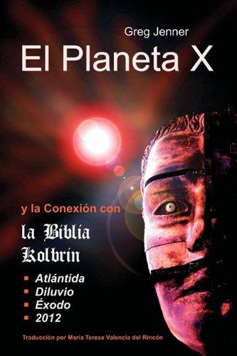 El Planeta X y La Conexion Con La Biblia Kolbrin: El Motivo Por El Cual La Biblia Kolbrin Es La Piedra Rosetta del Planeta X por Greg Jenner
