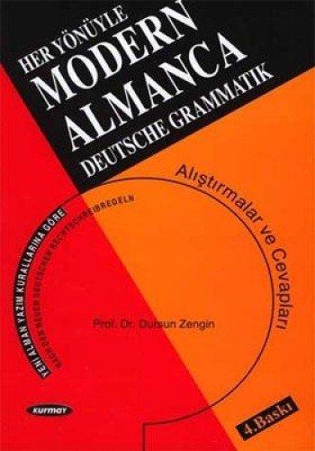 Her Yönüyle Modern Almanca - Deutsche Grammatik: Yeni Alman Yazim Kurallarina Göre Alistirmalar ve Cevaplar: Yeni Alman Yazım Kurallarına Göre Alıştırmalar ve Cevaplar