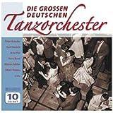 Die Grossen Deutschen Tanzorchester: Puszta Fox, Rote Rosen, C'est si bon, Tampico, Guantanamo, Begin the beguines, uvm!