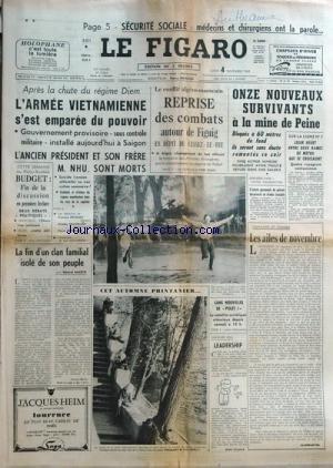 FIGARO (LE) [No 5964] du 04/11/1963 - securite sociale, medecins et chirurgiens ont la parole - apres la chute du regime diem - l'armeee vietnamienne s'est emparee du pouvoir - l'ancien president et son frere nhu sont morts la fin d'un clan familial isole de son peuple par marin - sans nouvelles de polet i, satellite sovietiques - leadership par frossard les ailes de novembre par guermantes le conflit algero-marocain - retour des combats autour de figuig par cuau 11 nouveaux survivants a la min