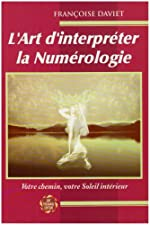 L'Art d'interpréter la numérologie - Votre chemin, votre soleil intérieur de Françoise Daviet
