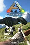ARK: Survival Evolved - Tips, Tricks, and Cheats