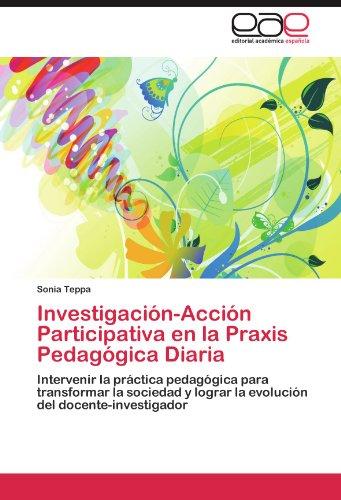 Investigacion-Accion Participativa En La Praxis Pedagogica Diaria