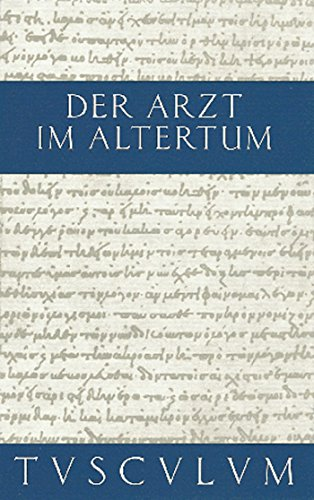 Der Arzt im Altertum: Griechisch und lateinische Quellenstücke von Hippokrates bis Galen (Sammlung Tusculum)