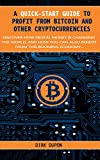 A Quick-Start Guide To Profit From Bitcoin And Cryptocurrency - A Step-By-Step Guide On How To Earn A Nice Income With Digital Money.: Bitcoin, Litecoin, Ethereum And Other Altcoins Made Simple.