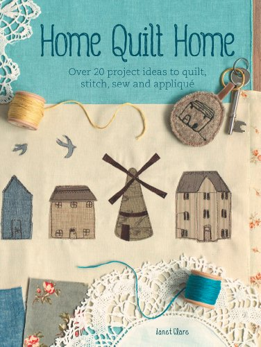 Home Quilt Home: Over 20 Project Ideas to Quilt, Stitch, Sew & Applique (English Edition)