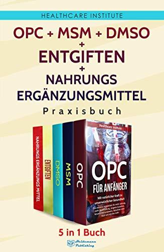 OPC   MSM   DMSO   Entgiften   Nahrungsergänzungsmittel Praxisbuch: 5 in 1 Buch - Gesundheit in eigener Sache. Für ein Leben ohne Kompromisse!