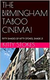 THE BIRMINGHAM TABOO CINEMA!: FIFTY SHADES OF KITTY STOKES, SHADE 2! (English Edition)