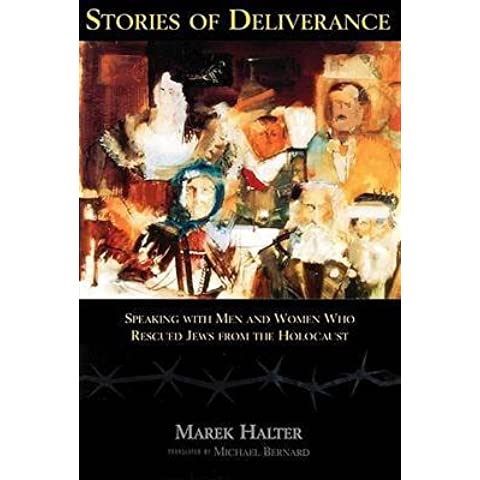 [Stories of Deliverance: Speaking with Men and Women Who Rescued Jews from the Holocaust] (By: Marek Halter) [published: December, 1998]