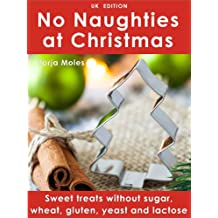No Naughties at Christmas: Sweet treats without sugar, wheat, gluten, yeast and lactose (UK Edition)