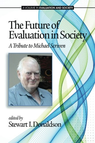 The Future of Evaluation in Society: A Tribute to Michael Scriven (Evaluation & Society)