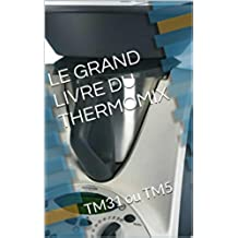 LE GRAND LIVRE DU THERMOMIX: TM31 ou TM5 (French Edition)