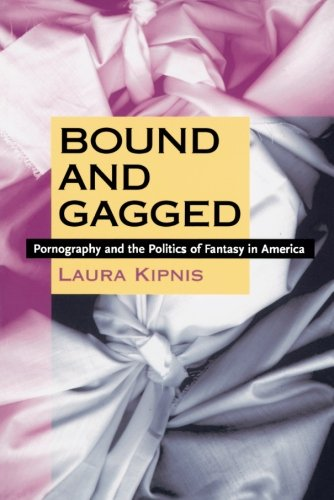 Bound and Gagged: Pornography and the Politics of Fantasy in America por Laura Kipnis