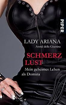 SchmerzLust: Mein geheimes Leben als Domina von [Ariana, Lady, Giustina, Astrid della]
