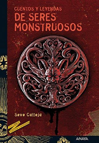 Cuentos y leyendas de seres monstruosos (Literatura Juvenil (A Partir De 12 Años) - Cuentos Y Leyendas) por Seve Calleja