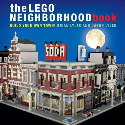 [The LEGO Neighborhood Book: Build Your Own Town!] (By: Brian Lyles) [published: October, 2014]