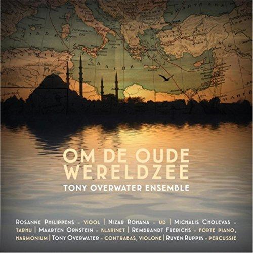 Tony Overwater Ensemble: Om de Oude Wereldzee