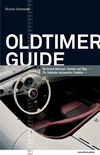 Oldtimer Guide 2011: Die besten Adressen, Termine und Tipps für Liebhaber automobiler Tradition