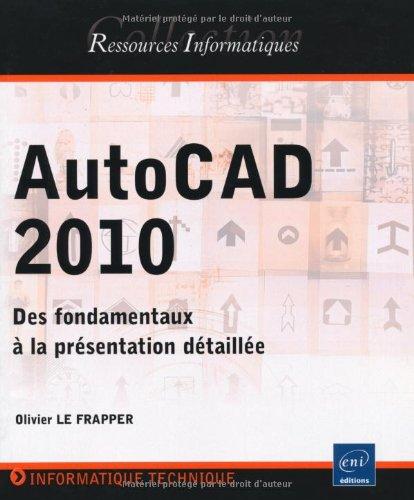 AutoCAD 2010 - Des fondamentaux à la présentation détaillée par Olivier Le Frapper