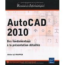 AutoCAD 2010 - Des fondamentaux à la présentation détaillée