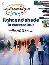 Learn to Paint: Light and Shade in Watercolour (Collins Learn to Paint Series) by Hazel Soan (2008-04-28)