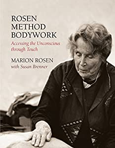 massage for roses: Rosen Method Bodywork: Accessing the Unconscious Through Touch