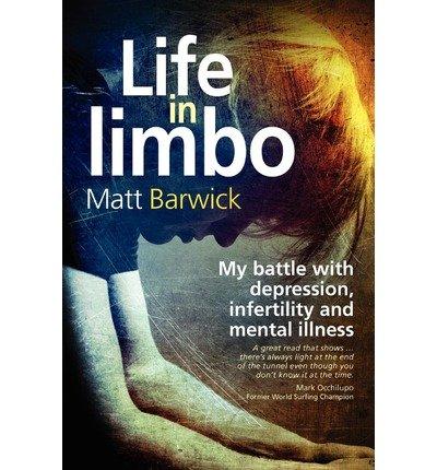 [(Life in Limbo: My Battle with Depression, Infertility and Mental Illness. )] [Author: MR Matt Barwick] [Oct-2012]