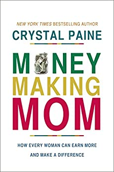Money-Making Mom: How Every Woman Can Earn More and Make a Difference di [Paine, Crystal]