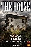 Libros Descargar en linea The House Novela de Terror en Ingles para Principiantes con Textos Paralelos Bilingue Ingles Espanol Novelas en Ingles (PDF y EPUB) Espanol Gratis